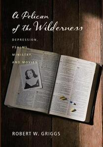 A Pelican of the Wilderness - Robert W Griggs - cover