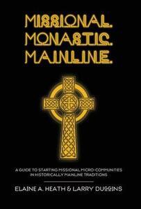 Missional. Monastic. Mainline. - Elaine a Heath,Larry Duggins - cover