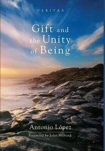 Gift and the Unity of Being - Antonio Lopez - cover