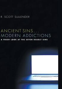 Ancient Sins . . . Modern Addictions - R Scott Sullender - cover