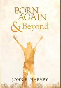 Born Again and Beyond - John E Harvey - cover