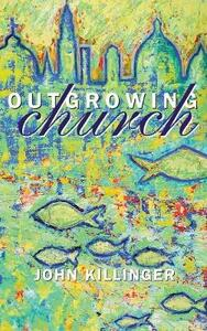 Outgrowing Church - John Killinger - cover