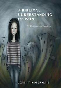 A Biblical Understanding of Pain - John Timmerman - cover
