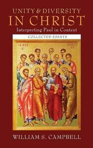Unity and Diversity in Christ: Interpreting Paul in Context - William S Campbell - cover