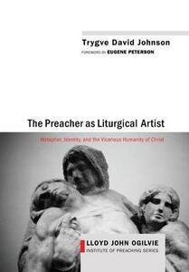 The Preacher as Liturgical Artist - Trygve David Johnson - cover