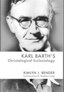 Karl Barth's Christological Ecclesiology - Kimlyn J Bender - cover