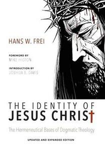 The Identity of Jesus Christ, Expanded and Updated Edition - Hans W Frei,Joshua B Davis - cover