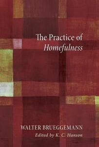 The Practice of Homefulness - Walter Brueggemann - cover