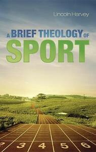 A Brief Theology of Sport - Lincoln Harvey - cover