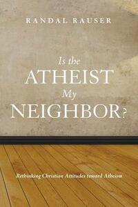 Is the Atheist My Neighbor? - Randal Rauser - cover