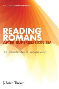 Reading Romans After Supersessionism - J Brian Tucker - cover