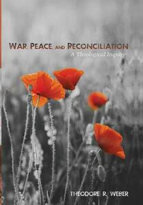 War, Peace, and Reconciliation - Theodore R Weber - cover