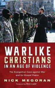 Warlike Christians in an Age of Violence - Nick Megoran - cover