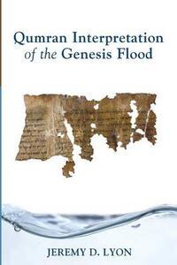 Qumran Interpretation of the Genesis Flood - Jeremy D Lyon - cover