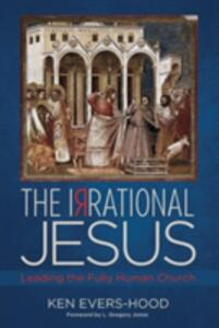 The Irrational Jesus - Ken Evers-Hood - cover