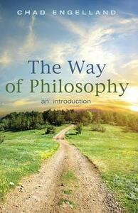 The Way of Philosophy: An Introduction - Chad Engelland - cover