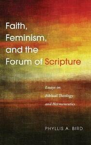 Faith, Feminism, and the Forum of Scripture - Phyllis a Bird - cover