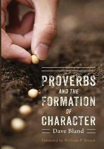 Proverbs and the Formation of Character - Dave Bland - cover