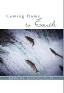 Coming Home to Earth - Mark Brocker - cover
