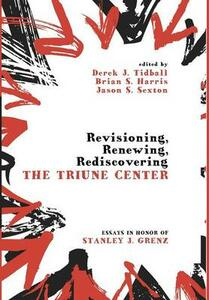 Revisioning, Renewing, Rediscovering the Triune Center - cover