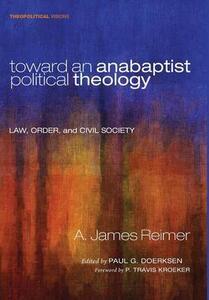 Toward an Anabaptist Political Theology - A James Reimer - cover