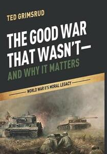 The Good War That Wasn't-And Why It Matters - Ted Grimsrud - cover