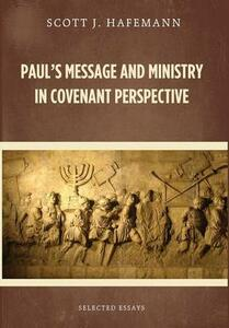 Paul's Message and Ministry in Covenant Perspective - Scott J Hafemann - cover