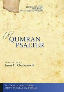 The Qumran Psalter: The Thanksgiving Hymns Among the Dead Sea Scrolls - James H Charlesworth - cover