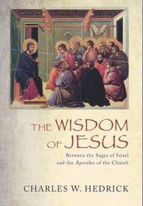 The Wisdom of Jesus - Charles W Hedrick - cover