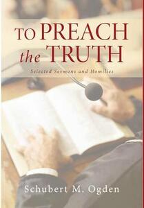 To Preach the Truth - Schubert M Ogden - cover