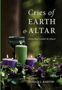 Cries of Earth and Altar - Charles L Bartow - cover