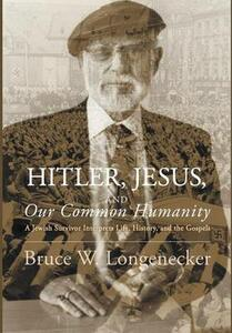 Hitler, Jesus, and Our Common Humanity - Bruce W Longenecker - cover
