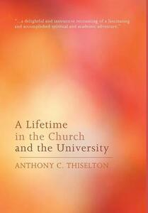 A Lifetime in the Church and the University - Anthony C Thiselton - cover