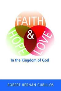 Faith, Hope, and Love in the Kingdom of God - Robert Hernan Cubillos - cover