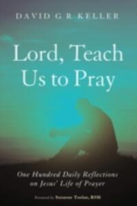Lord, Teach Us to Pray - David G R Keller - cover