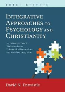 Integrative Approaches to Psychology and Christianity, 3rd Edition - David N Entwistle - cover