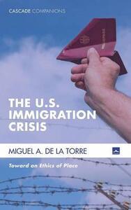 The U.S. Immigration Crisis - Miguel A de la Torre - cover