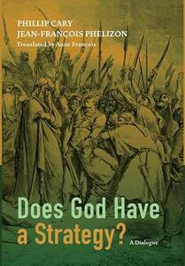 Does God Have a Strategy? - Phillip Cary,Jean-Francois Phelizon - cover