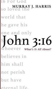 John 3: 16 - Murray J Harris - cover