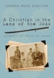 A Christian in the Land of the Gods: Journey of Faith in Japan - Joanna Reed Shelton - cover