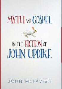 Myth and Gospel in the Fiction of John Updike - John McTavish - cover