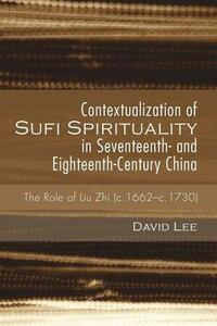 Contextualization of Sufi Spirituality in Seventeenth- And Eighteenth-Century China - David Lee - cover