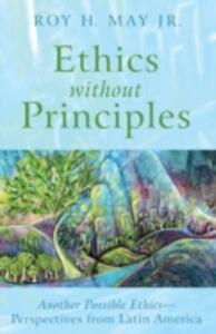 Ethics Without Principles - Roy H Jr May - cover