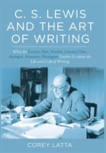C. S. Lewis and the Art of Writing - Corey Latta - cover