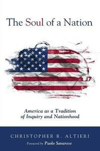 The Soul of a Nation: America as a Tradition of Inquiry and Nationhood - Christopher R Alttieri - cover