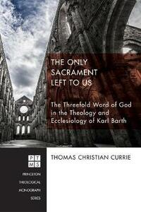 The Only Sacrament Left to Us - Thomas Christian Currie - cover