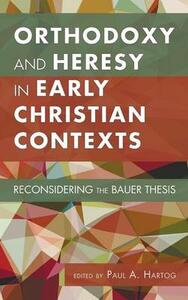 Orthodoxy and Heresy in Early Christian Contexts - cover