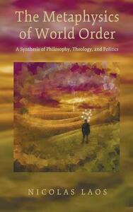 The Metaphysics of World Order - Nicolas Laos - cover