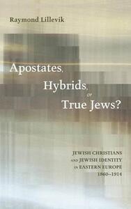 Apostates, Hybrids, or True Jews? - Raymond Lillevik - cover
