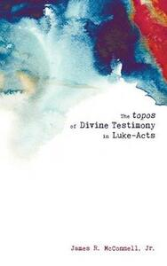 The Topos of Divine Testimony in Luke-Acts - James R Jr McConnell - cover